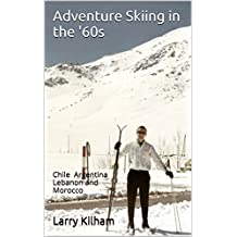 Adventure Skiing in the '60s: Chile Argentina Lebanon and Morocco