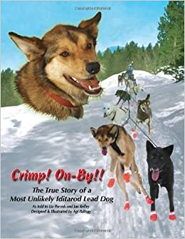 Crimp! On-By!! The True Story of a Most Unlikely Iditarod Lead Dog by Liz Parrish (2009-09-28)