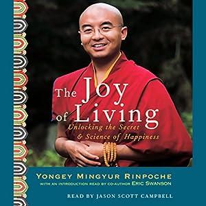 Elegant Amazon.com: The Joy Of Living: Unlocking The Secret U0026 Science Of Happiness  (Audible Audio Edition): Yongey Mingyur, Eric Swanson, Jason Scott  Campbell, ...