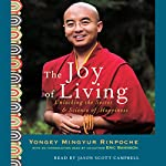 The Joy of Living: Unlocking the Secret & Science of Happiness | Yongey Mingyur Rinpoche,Eric Swanson
