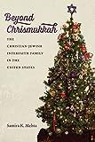 "Samira Mehta, ""Beyond Chrismukkah: The Christian-Jewish Interfaith Family in the United States"" (UNC Press, 2018)"