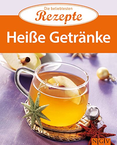 Heiße Getränke: Die beliebtesten Rezepte (German Edition)