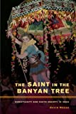 The Saint in the Banyan Tree : Christianity and Caste Society in India, Mosse, David, 0520273494