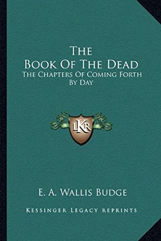 The Book Of The Dead: The Chapters Of Coming Forth By Day (Book Of Coming Forth)