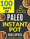 PALEO INSTANT POT RECIPES:  100 DAYS OF DELICIOUS GRAIN-FREE AND GLUTEN-FREE INSTANT POT PALEO RECIPES (instant pot, paleo, paleo diet, gluten free, instant pot cookbook, grain free, paleo cookbook)