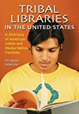 Tribal Libraries in the United States, Elizabeth Peterson, 0786429399