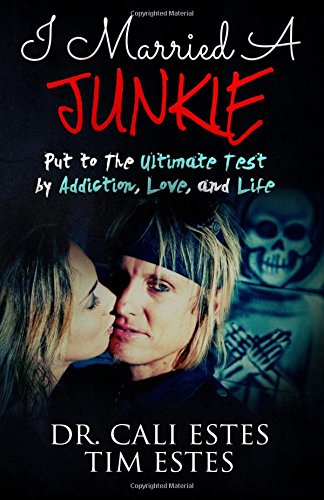 I Married A Junkie: Put to the Ultimate Test by Addiction, Love, and Life