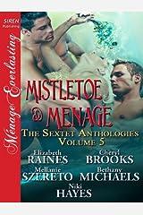 Mistletoe & Menage [The Sextet Anthologies, Volume 5] (Siren Publishing Menage Everlasting) Kindle Edition