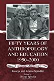 Fifty Years of Anthropology and Education, 1950-2000 : A Spindler Anthology, Spindler, Louise S., 0805834958
