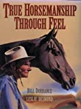 True Horsemanship Through Feel, Dorrance, Bill and Desmond, Leslie, 189257800X