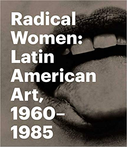 cover image Radical Women: Latin American Art, 1960-1985