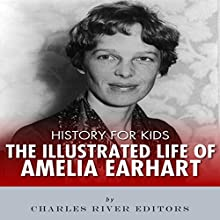 History for Kids: The Illustrated Life of Amelia Earhart Audiobook by Charles River Editors Narrated by Tracey Norman