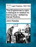 The Englishman's right : a dialogue in relation to trial by jury / edited by Daniel Rollins, John Hawles, 1240049218