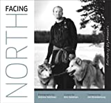 Facing North: Portraits of Ely, Minnesota by Ann Goldman (2008-04-15)