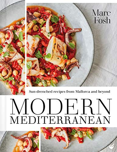 Modern Mediterranean: Sun-drenched recipes from Mallorca and beyond by Marc Fosh
