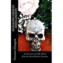 Shallow Graves And Ghosts: A Collection Of Dark Poetry And Short Stories
