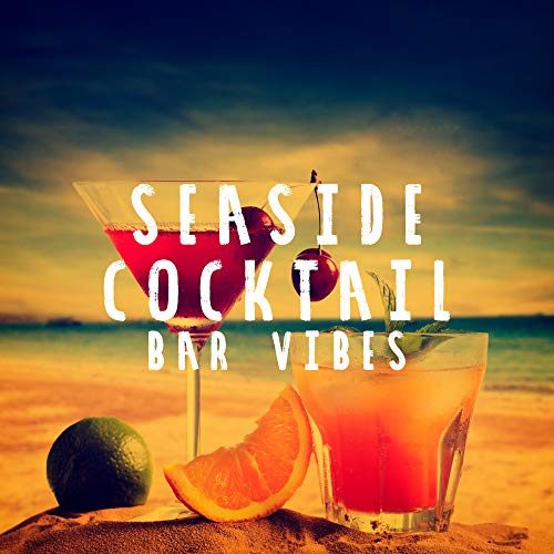 Seaside Cocktail Bar Vibes - Chillout Edition of The Best Songs for the Summer 2019