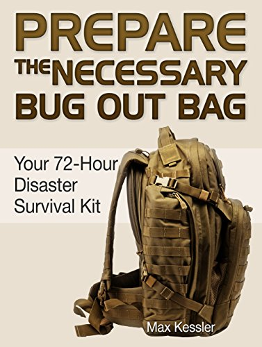 Prepare the Necessary Bug Out Bag: Your 72-Hour Disaster Survival Kit (Bug Out Bag, bug out bag books, bug out bag essentials) by [Kessler, Max]