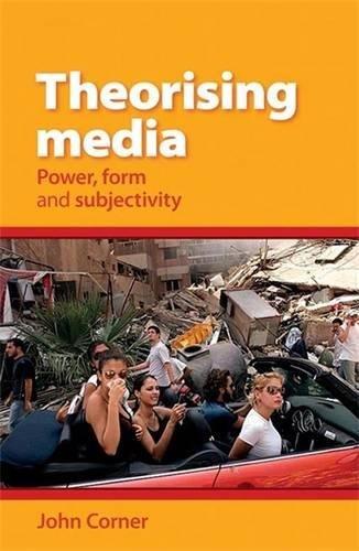 Theorising Media: Power, Form and Subjectivity