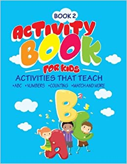 Book Activity Book for Kids: Book 2: Activities that teach children ABC and Number learning skills. For PreK thru 1st grade and older depending on comprehension level. Variety of learning games.