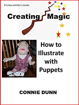 Creating Magic: How to Illustrate with Puppets by [Dunn, Connie]