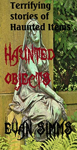 Haunted Objects: Terrifying Stories of Haunted Items
