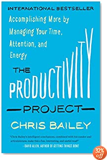 The Productivity Project: Accomplishing More by Managing Your Time, Attention, and Energy
