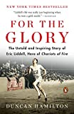 For the Glory: The Untold and Inspiring Story of Eric Liddell, Hero of Chariots of Fire