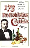 173 Pre-Prohibition Cocktails : Potations So Good They Scandalized A President
