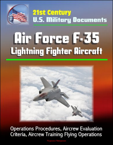 21st Century U.S. Military Documents: Air Force F-35 Lightning Fighter Aircraft - Operations Procedures, Aircrew Evaluation Criteria, Aircrew Training Flying Operations (English Edition) por [Government, U.S., Defense, Department of, Military, U.S., Air Force, U.S.]