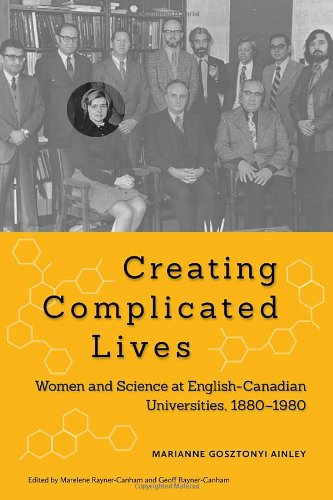 Creating Complicated Lives: Women and Science at English-Canadian Universities, 1880-1980
