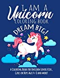 I Am A Unicorn Coloring Book: A Coloring Book For Unicorn Lovers Kids, Girls or Boys Ages 4-8 and More!
