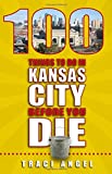100 Things to Do in Kansas City Before You Die (100 Things to Do Before You Die)