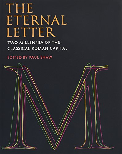 The Eternal Letter: Two Millennia of the Classical Roman Capital (Codex Studies in Letterforms) (Letter Capital)