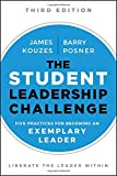 The Student Leadership Challenge: Five Practices for Becoming an Exemplary Leader (J-B Leadership Challenge: Kouzes/Posner)
