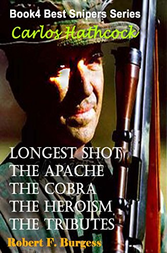 CARLOS HATHCOCK: Longest Shot, The Apache, The Cobra, The Heroism, The Tributes (Best Snipers Series Book 4) (Best Man Speech Nerves)