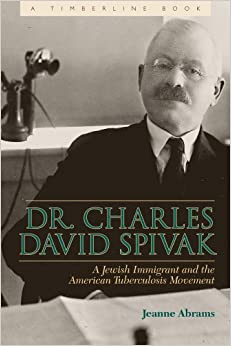 Dr Charles David Spivak: Jewish Immigrant Physician and the American Tuberculosis Movement (Timberline)