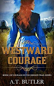 Westward Courage: An Oregon Trail Western Adventure (Courage on the Oregon Trail Series Book 1)