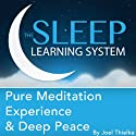 Pure Meditation Experience and Deep Peace with Hypnosis, Meditation, and Affirmations: The Sleep Learning System Audiobook by Joel Thielke Narrated by Joel Thielke