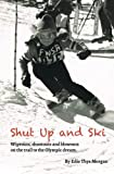 Shut Up and Ski: Wipeouts, shootouts and blowouts on the trail to the Olympic dream