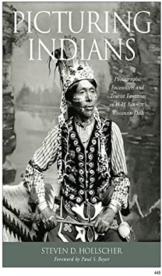 Photographic Encounters and Tourist Fantasies in H Bennetts Wisconsin Dells H Picturing Indians