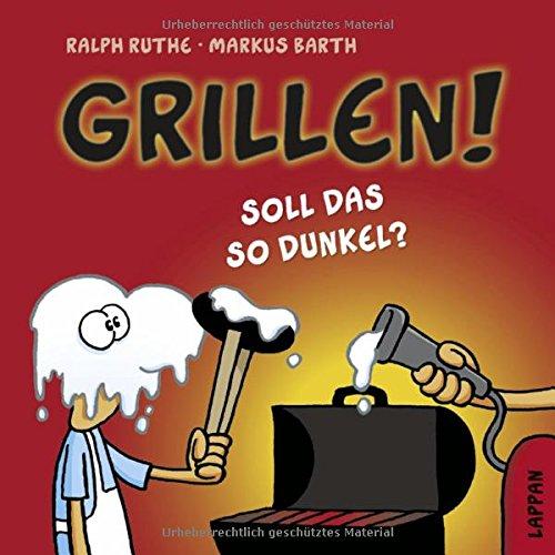 Grillen!: Soll das so dunkel? Gebundenes Buch – 28. Februar 2018 Markus Barth Ralph Ruthe Lappan 3830335008