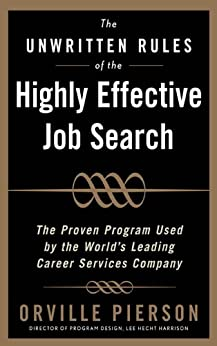The Unwritten Rules of the Highly Effective Job Search: The Proven Program Used by the World's Leading Career Services Company: The Proven Program Used by the World's Leading Career Services Company by [Pierson, Orville]