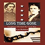 Long Time Gone: Neighbors Divided by Civil War   Les Rolston