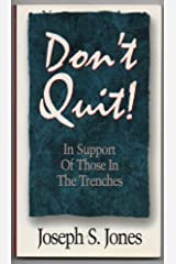 Don't Quit!: In Support of Those in the Trenches Paperback
