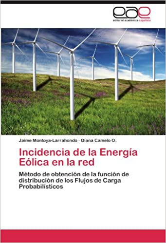 Incidencia de la Energía Eólica en la red: Método de obtención de la función de distribución de los Flujos de Carga Probabilísticos (Spanish Edition) ...