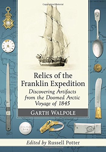 Relics of the Franklin Expedition: Discovering Artifacts from the Doomed Arctic Voyage of 1845 by McFarland & Company