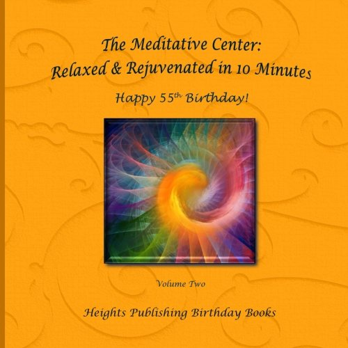 Happy 55th Birthday! Relaxed & Rejuvenated in 10 Minutes Volume Two: Exceptionally beautiful birthday gift, in Novelty & More, brief meditations, ... birthday card, in Office, in All Departments