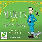 Marius and the Band of Blood: Tales from Schwartzgarten, Book 4   Christopher William Hill