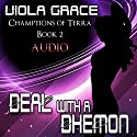 Deal with a Dhemon: Champions of Terra Audiobook by Viola Grace Narrated by Kellie Kamryn